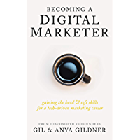 Becoming A Digital Marketer: Gaining the Hard & Soft Skills for a Tech-Driven Marketing Career (English Edition)