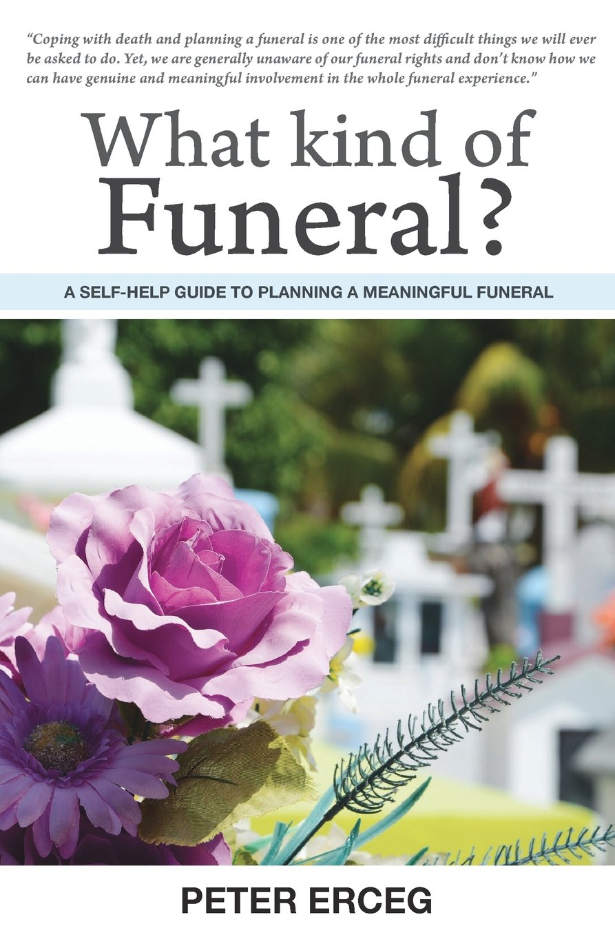 What Kind Of Funeral A Self Help Guide To Planning A Meaningful