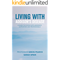 Living With Addison's Disease: A Guide For People With Addison's, Supporters and Professionals