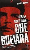 Sur la route avec Che Guevara