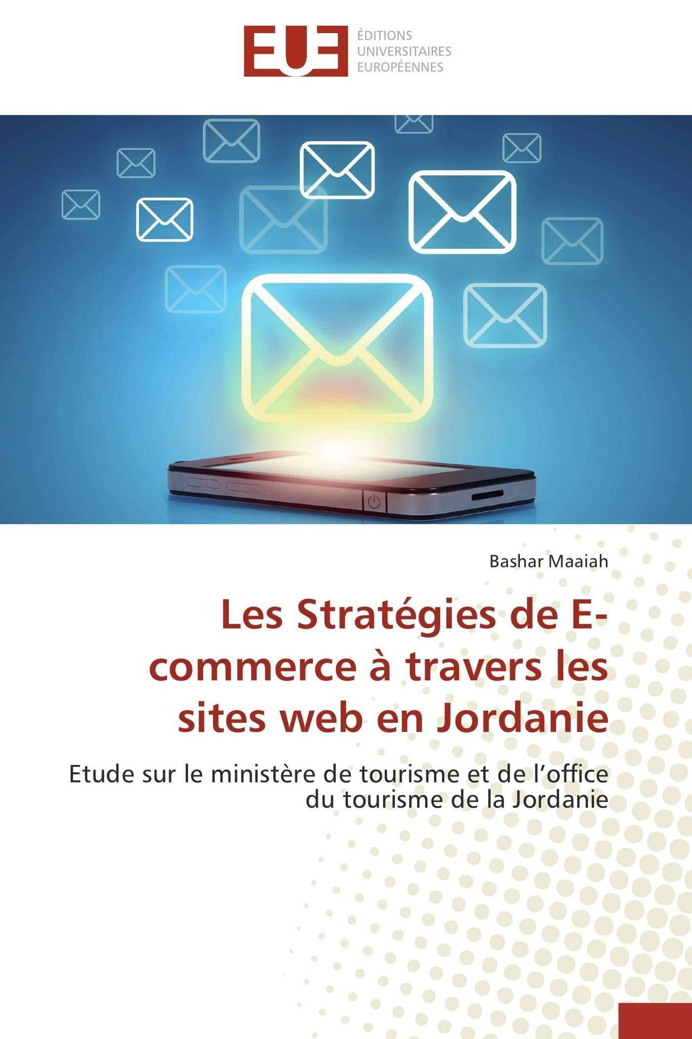 Download Les Stratégies de E-commerce à travers les sites web en Jordanie: Etude sur le ministère de tourisme et de l'office du tourisme de la Jordanie (French Edition) ebook