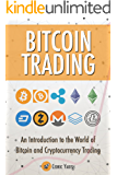 Bitcoin Trading: An Introduction To The World of Trading Bitcoin And Cryptocurrencies: Revealing The Secrets Behind The World of Bitcoin Investing