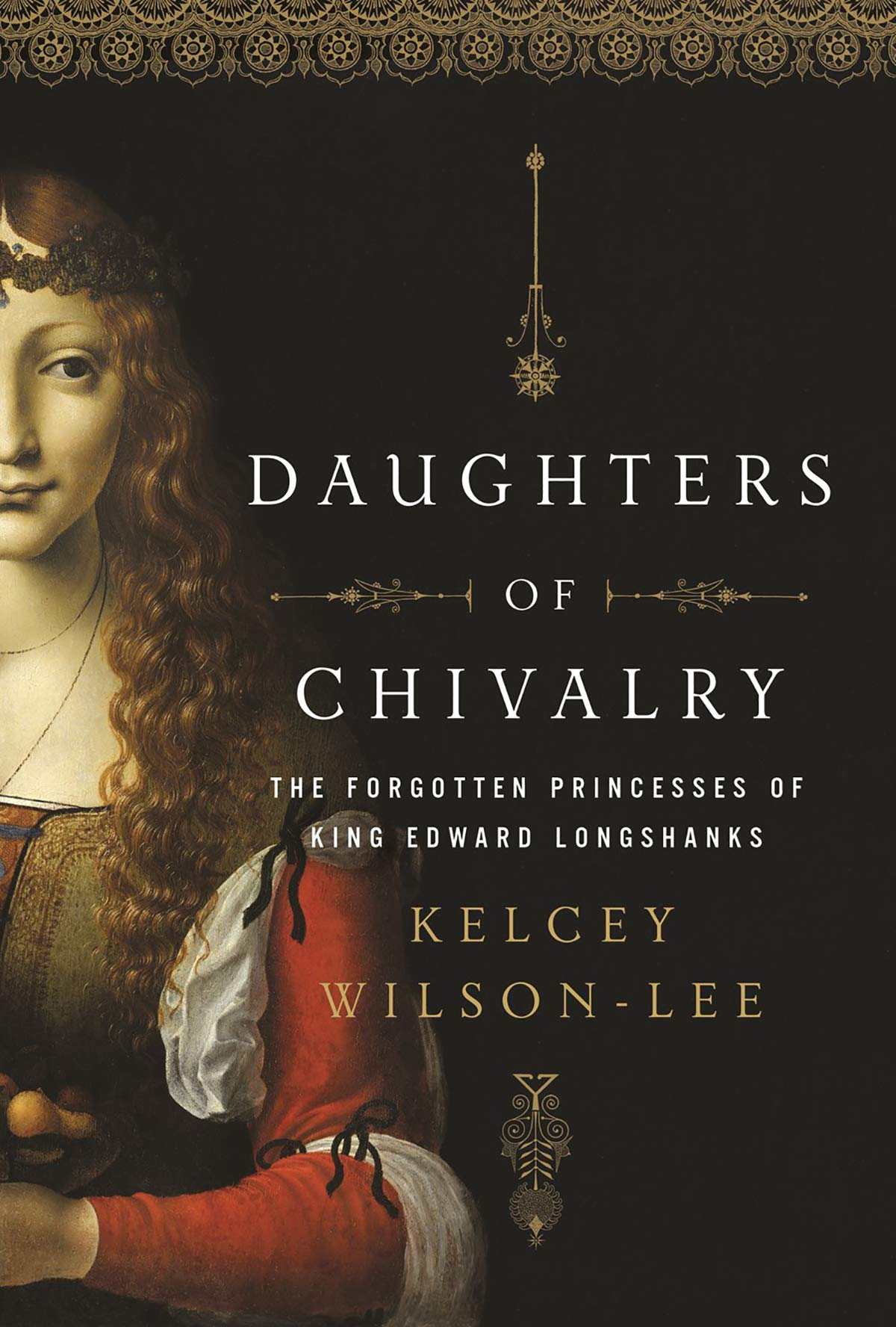 Daughters of Chivalry: The Forgotten Children of King Edward Longshanks by Pegasus Books