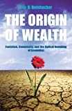 The Origin of Wealth: The Radical Remaking of Economics and What it Means for Bu