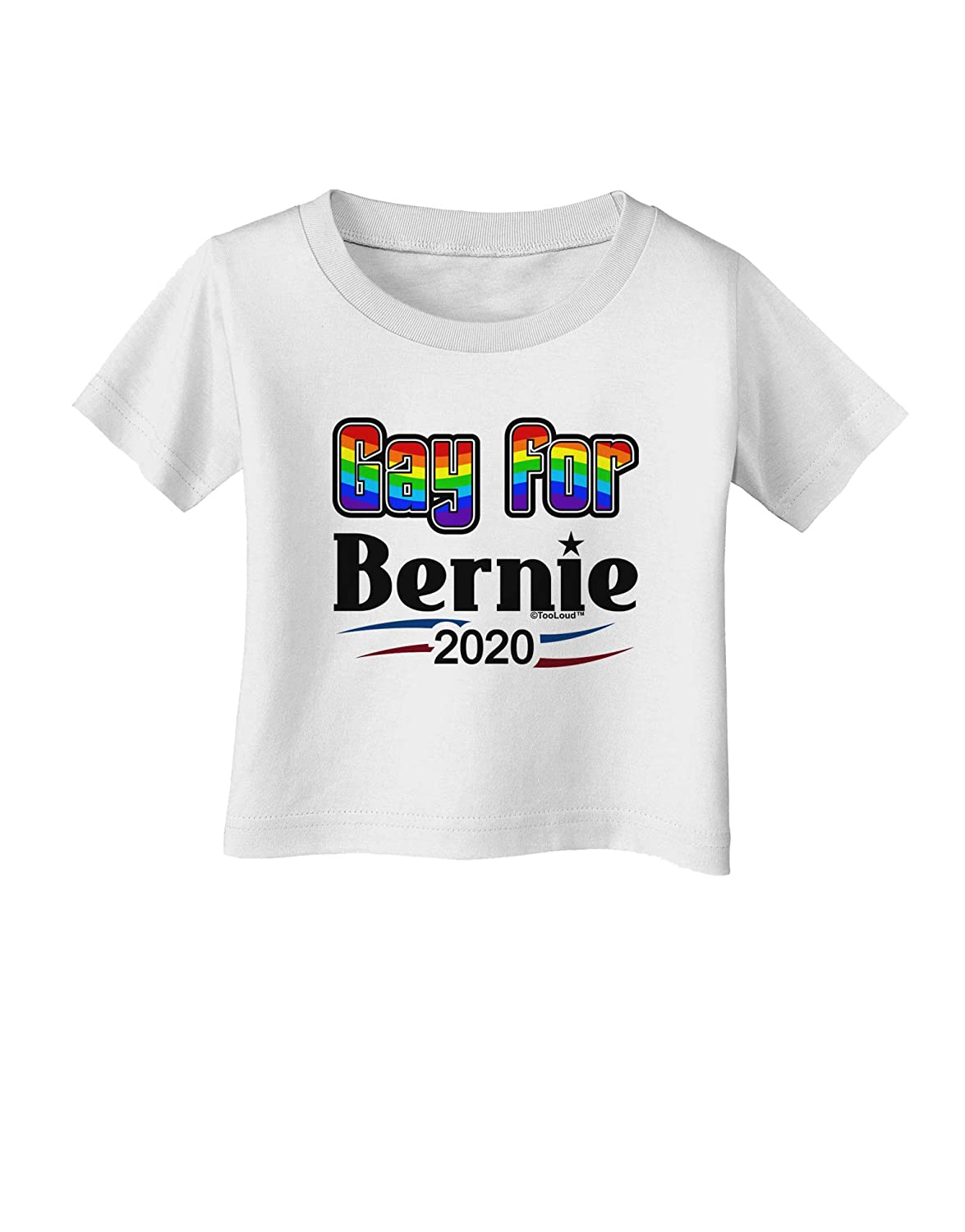 TooLoud Gay for Bernie 2020 Bernie for President Infant T-Shirt