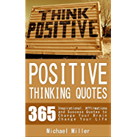 Positive Thinking Quotes: 365 Inspirational, Affirmations and Success Quotes to Change Your Brain Change Your Life (English Edition)