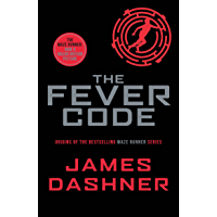 The Fever Code: a prequel to the multi-million bestselling Maze Runner series