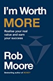 I'm Worth More: Realise your value, Unleash your potential