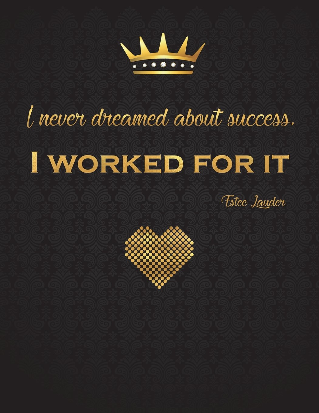 I Never Dreamed About Success. I Worked For It (Estee Lauder): Bullet Journal, Gold Lettering Cover, XL 8.5x11, Black Soft Cover, Matte Finish, Journal for Women (Notebooks and Journals) pdf epub