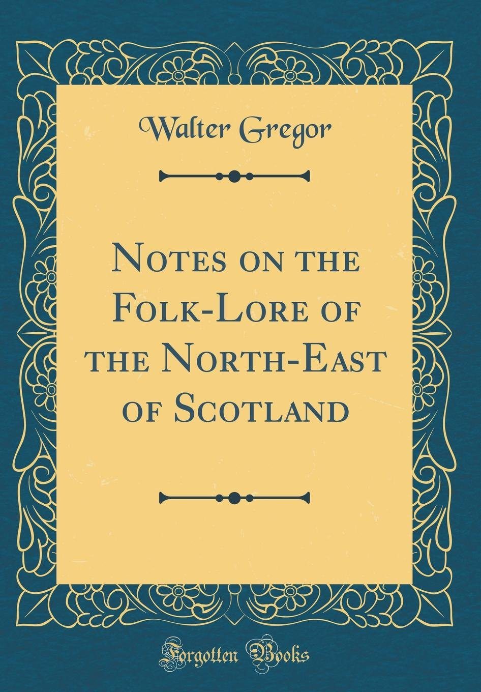 Download Notes on the Folk-Lore of the North-East of Scotland (Classic Reprint) PDF
