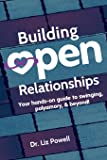 Building Open Relationships: Your hands on guide to swinging, polyamory, and beyond!