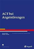 ACT bei Angststörungen (Therapeutische Praxis)
