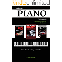 How to Play Piano Professionally: A complete guide for beginners, All in one; The Gateway to Perfection book cover