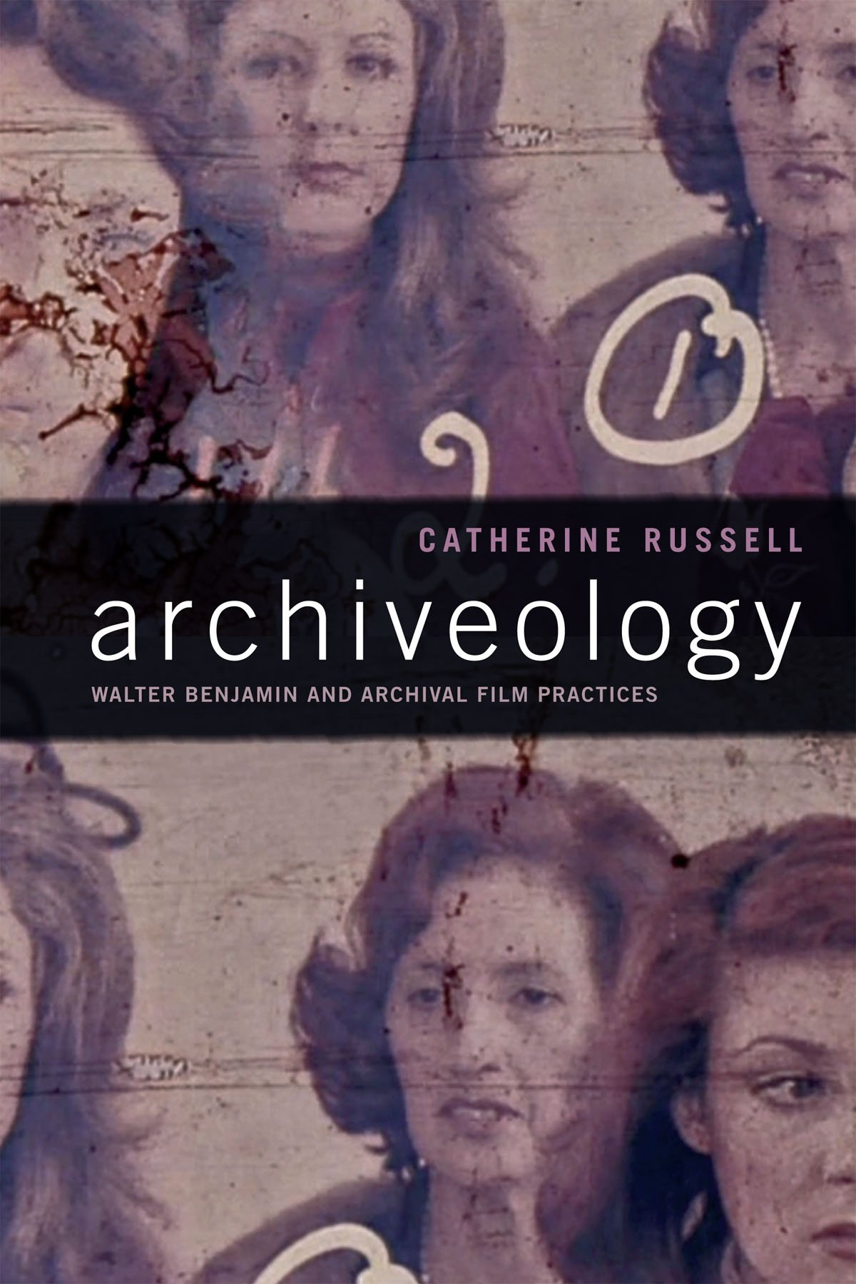 Archiveology: Walter Benjamin and Archival Film Practices (a Camera Obscura book)