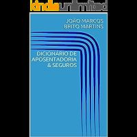 DICIONÁRIO DE APOSENTADORIA & SEGUROS