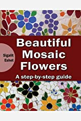 Beautiful Mosaic Flowers - A step-by-step guide (Art and crafts) (Volume 3) Paperback