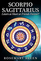 Scorpio and Sagittarius: Lovers at Heart or Friends Forever? Kindle Edition