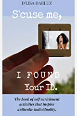 'Scuse Me, I Found Your I.D.: The book of self enrichment activities that inspire authentic individuality. (Little Books, Big Results 2) Kindle Edition