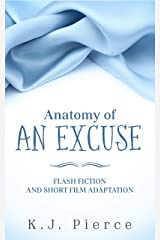 Anatomy of an Excuse: flash fiction and short film adaptation Kindle Edition