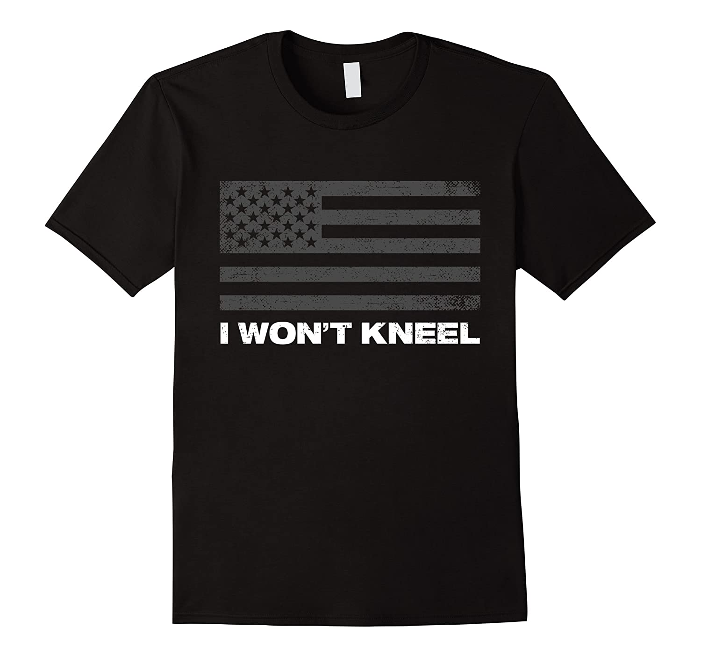 Support the National Anthem I Won't Kneel T-Shirt-FL