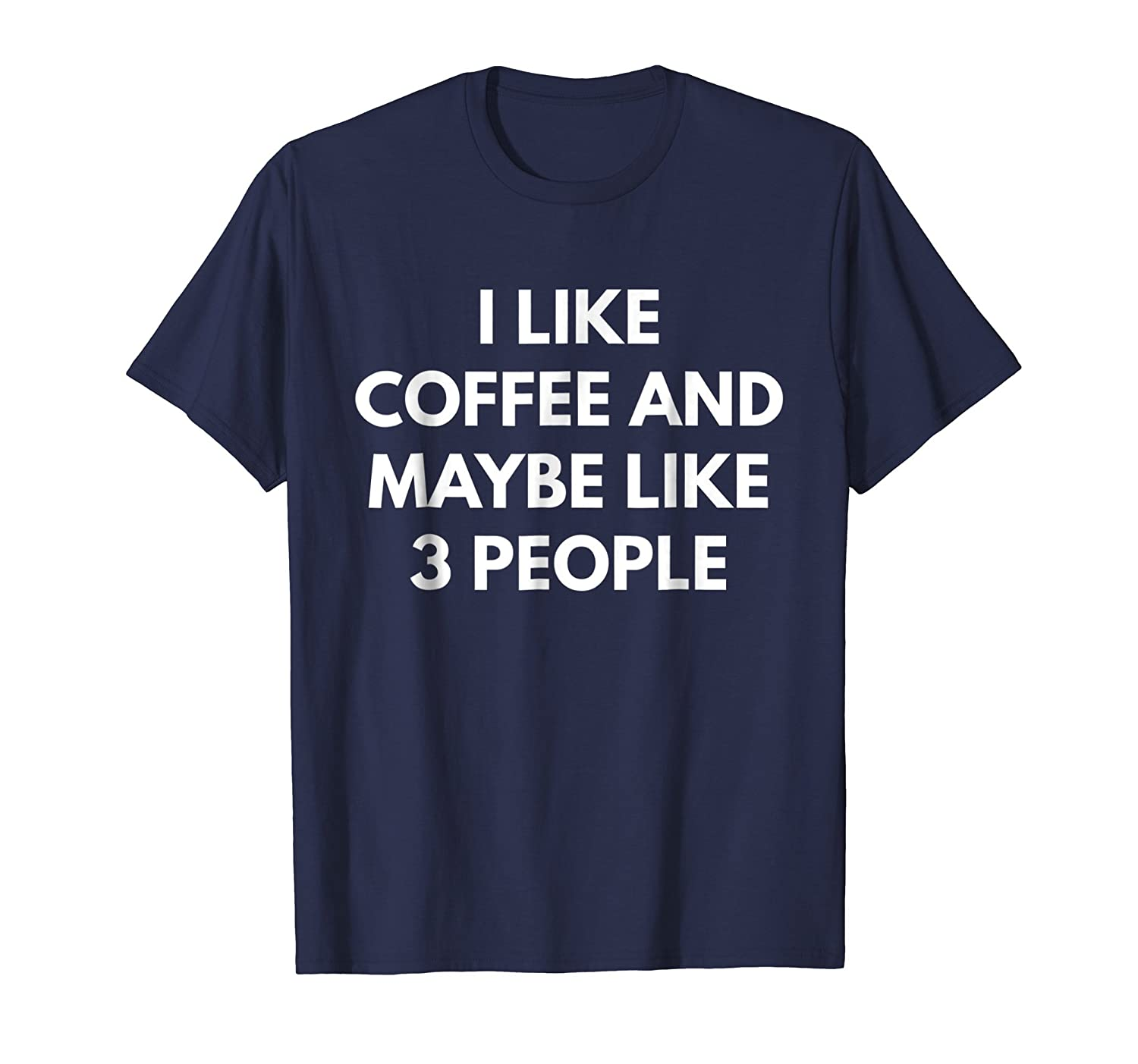 I Like Coffee And Maybe Like 3 People t-shirt-fa
