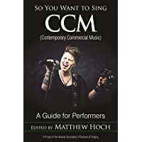 So You Want to Sing CCM (Contemporary Commercial Music): A Guide for Performers book cover