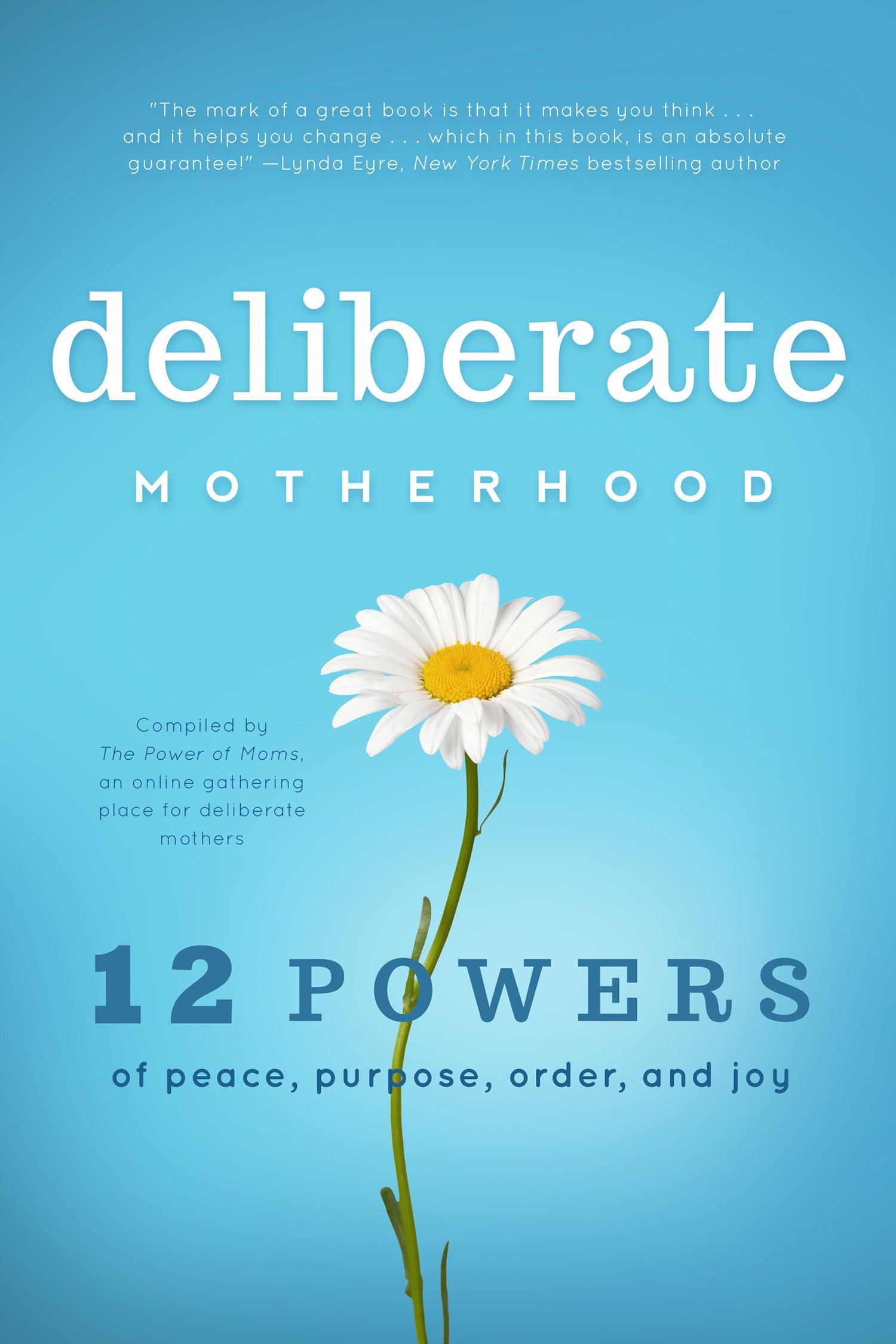 Deliberate Motherhood: 12 Key Powers of Peace, Purpose, Order & Joy ...