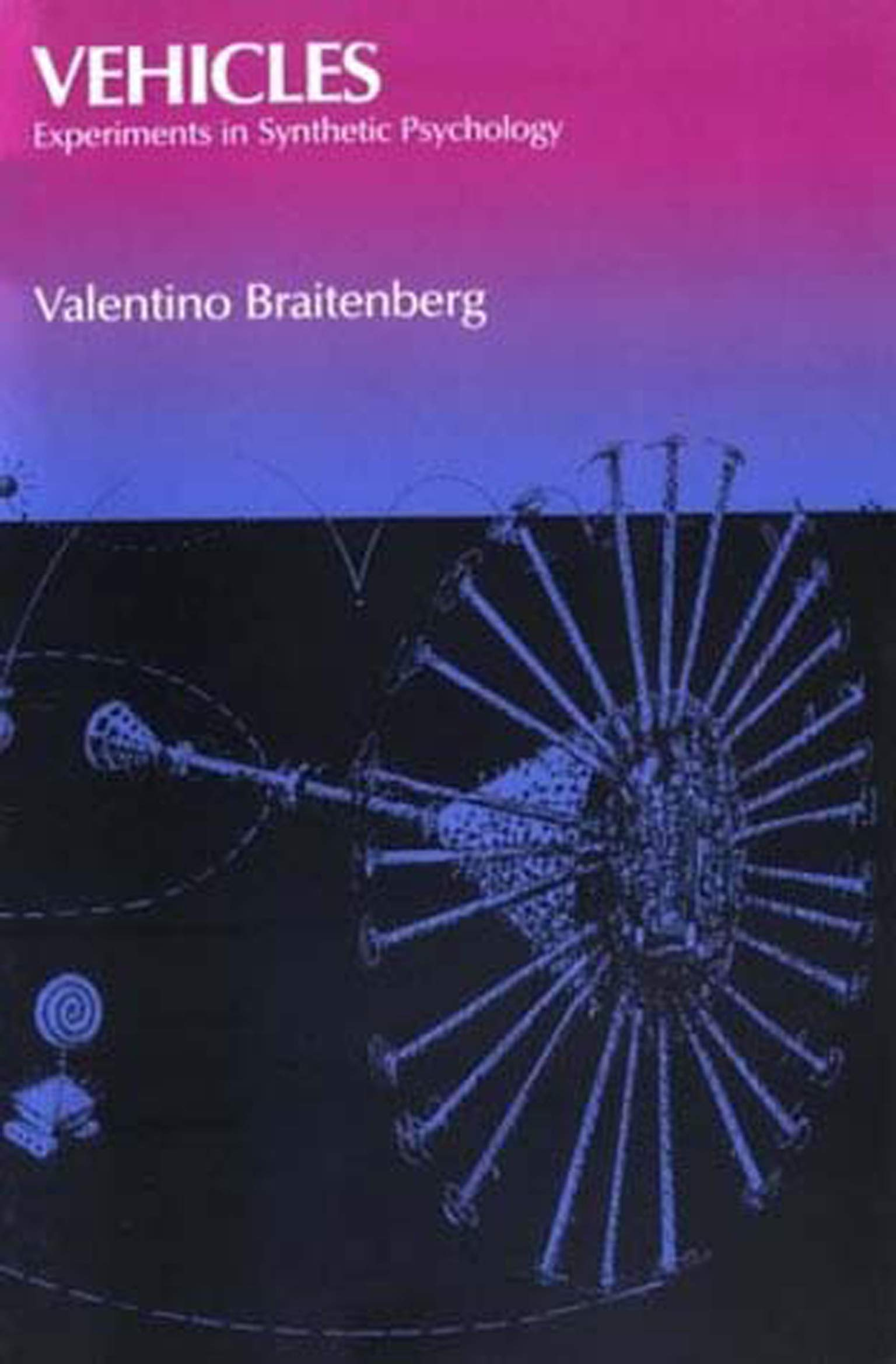 Vehicles Experiments In Synthetic Psychology By Valentino Braitenberg