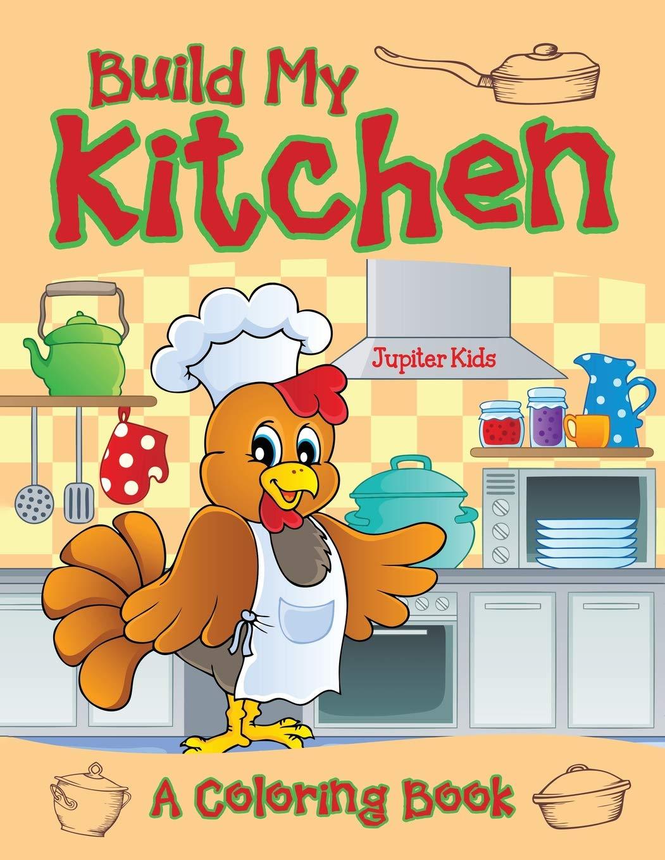 Build My Kitchen (A Coloring Book): Jupiter Kids ...