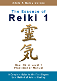 The Essence of Reiki 1 - Usui Reiki Level 1 Practitioner Manual: The complete guide to the Usui Method of Natural Healing - Level 1 (English Edition)