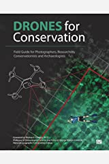 Drones for Conservation - Field Guide for Photographers, Researchers, Conservationists and Archaeologists Paperback