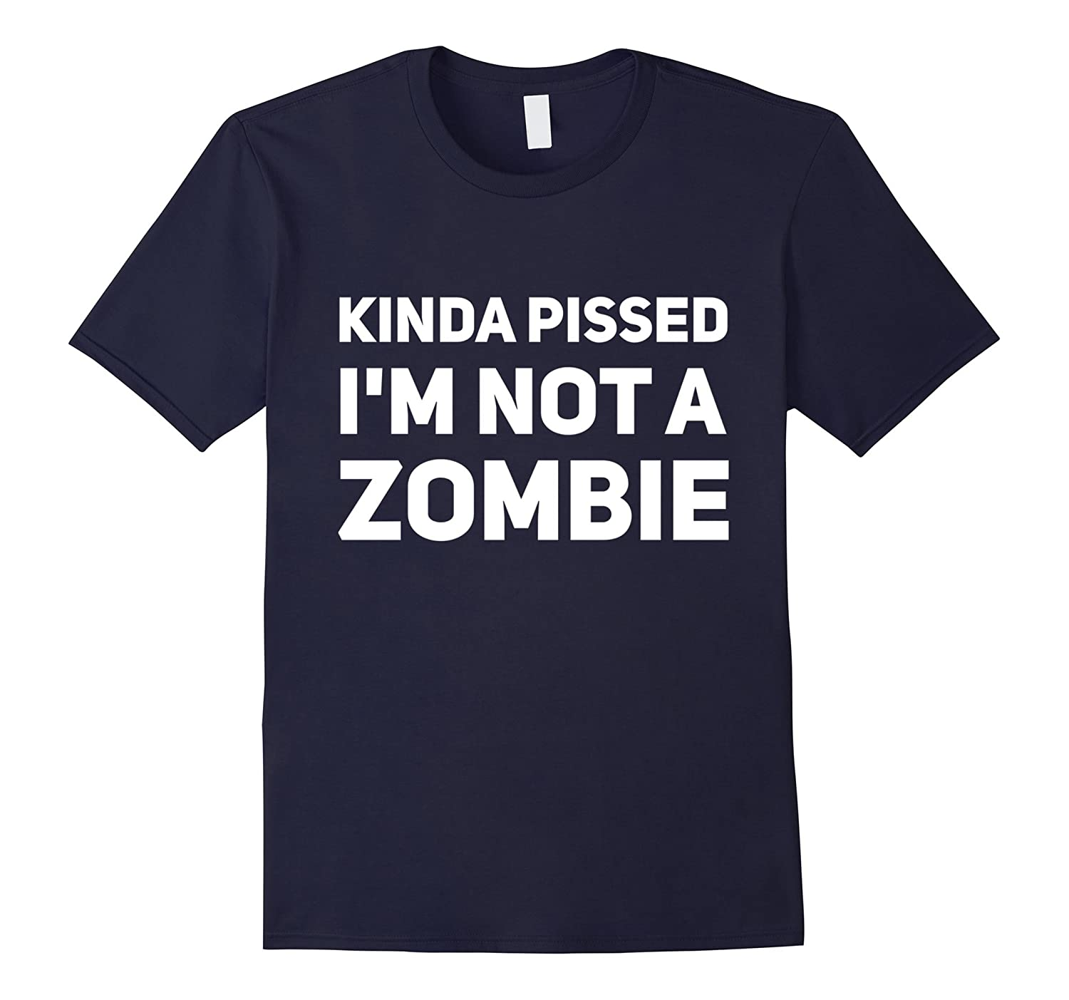 Kinda Pissed I'm Not a Zombie T-Shirt-TH