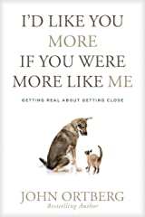 I'd Like You More If You Were More like Me: Getting Real about Getting Close Kindle Edition