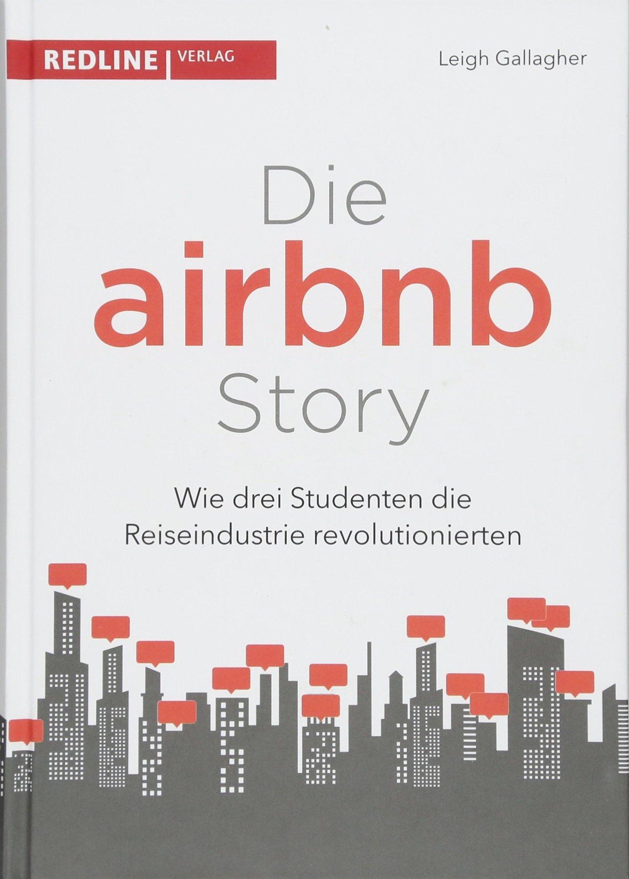 Die Airbnb-Story: Wie drei Studenten die Reiseindustrie revolutionierten Gebundenes Buch – 10. April 2017 Leigh Gallagher Redline Verlag 3868816585 Reise / Tourismus