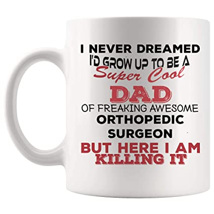 Amazon com: Father Day Dad Of Orthopedic Surgeon Mug Best