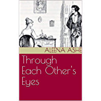Through Each Other's Eyes : A Pride and Prejudice Variation (English Edition)