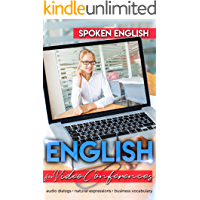 Spoken English for Video Conferences: With Audio Dialogues and Exercises! (English Edition)