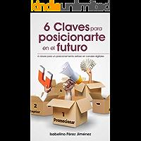 6 CLAVES PARA POSICIONARTE EN EL FUTURO: 6 Claves para un posicionamiento exitoso en canales digitales.