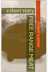 Free Range Meat: a short story Kindle Edition