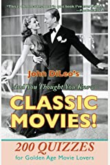 And You Thought You Knew Classic Movies: 200 Quizzes for Golden Age Movies Lovers Paperback