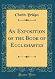 An Exposition of the Book of Ecclesiastes (Classic Reprint)