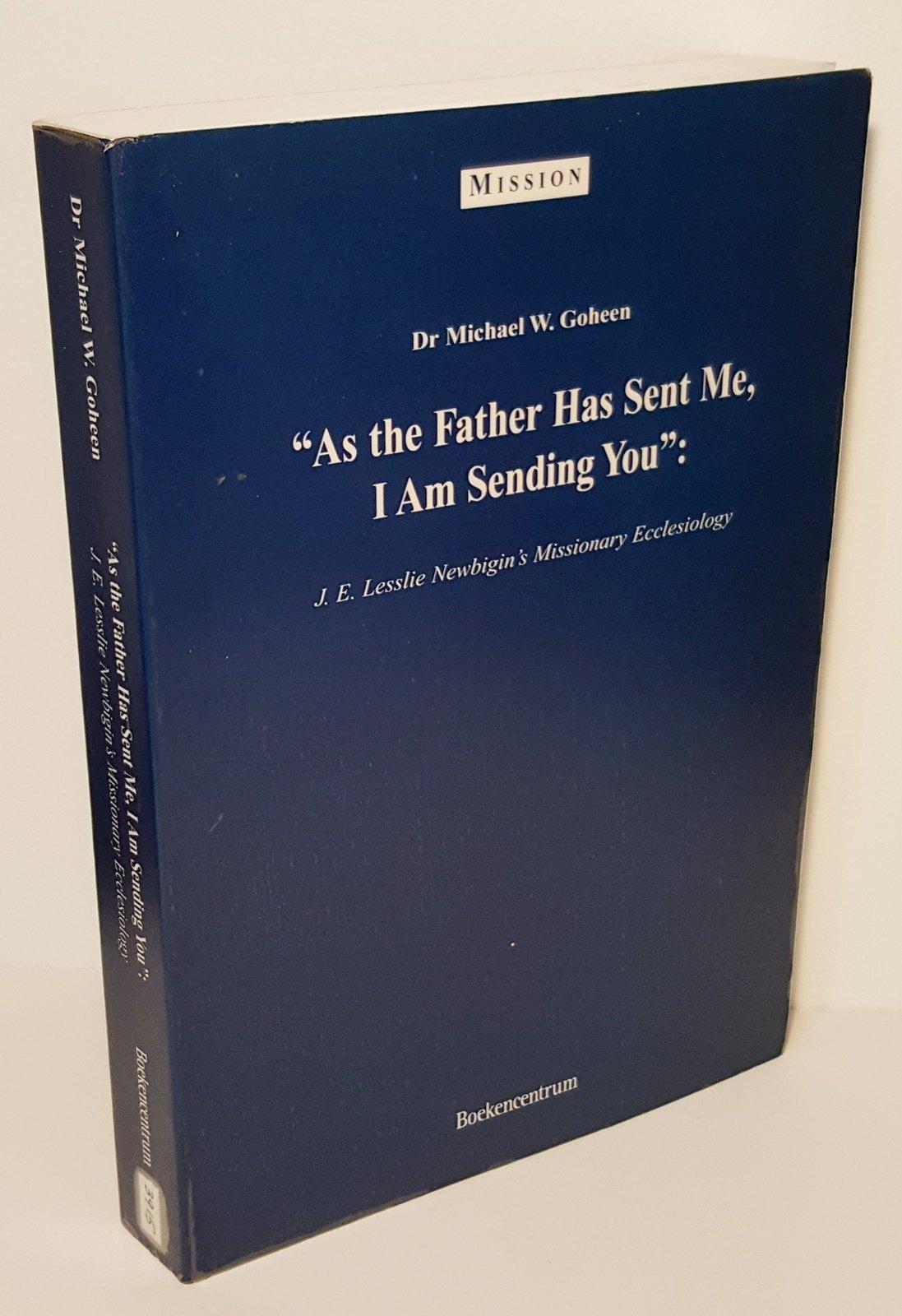 """""""As the Father has sent me, I am sending you"""": J.E. Lesslie Newbigin's missionary ecclesiology pdf"""