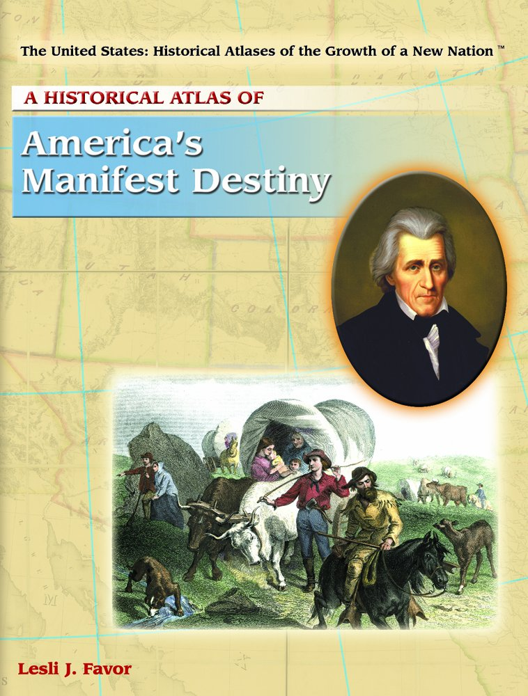 Download A Historical Atlas of America's Manifest Destiny (The United States: Historical Atlases of the Growth of a New Nation) pdf
