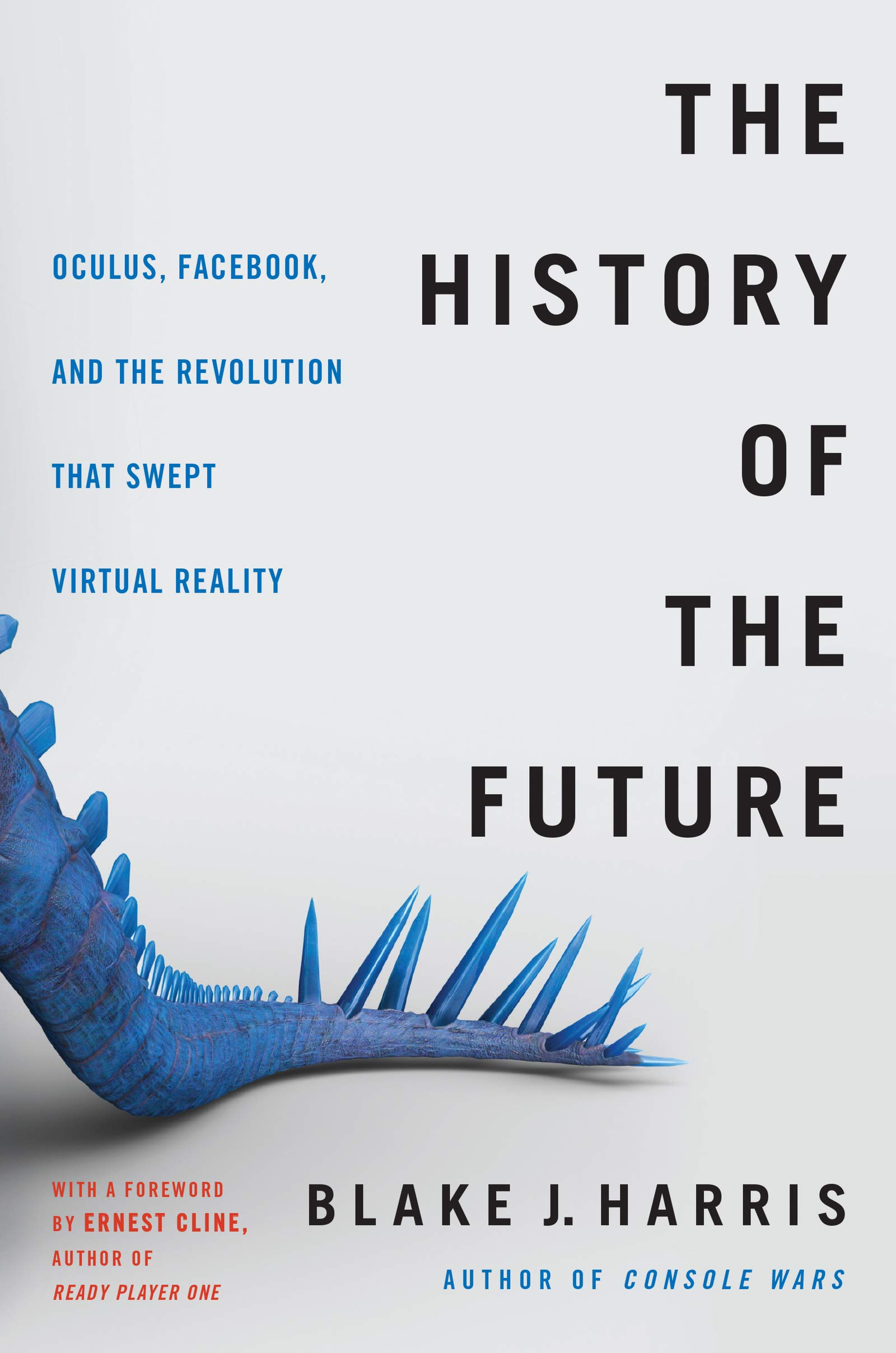 The History of the Future: Oculus, Facebook, and the Revolution That Swept Virtual Reality por Blake J. Harris