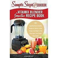 My Vitamix Blender Smoothie Recipe Book, A Simple Steps Cookbook: 101 Superfood...