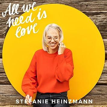 All We Need Is Love Stefanie Heinzmann Amazonde Musik