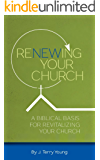 RENEWING YOUR CHURCH: A Biblical Basis for Revitalizing Your Church