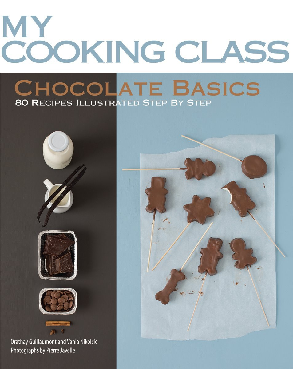 Chocolate Basics: 80 Recipes Illustrated Step by Step (My Cooking Class) PDF