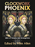 Clockwork Phoenix: Tales of Beauty and Strangeness (English Edition)