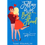 Falling For Her Best Friend: A Sweet Small Town Romance (Love in Holiday Junction Book 1)